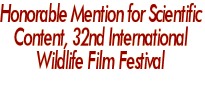 Honorable Mention for Scientific Content in the 2009 32nd International Wildlife Film Festival